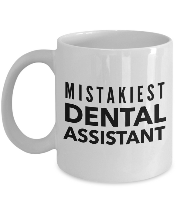 Mistakiest Dental Assistant   11oz Coffee Mug Gag Gift for Coworker Boss Retirement - Ribbon Canyon