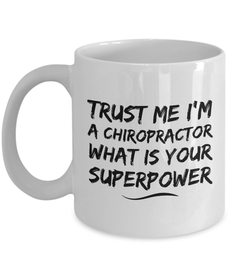 Trust Me I'm a Chiropractor What Is Your Superpower, 11Oz Coffee Mug Best Inspirational Gifts and Sarcasm Perfect Birthday Gifts for Men or Women / Birthday / Christmas Present - Ribbon Canyon