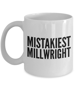 Mistakiest Millwright, 11oz Coffee Mug  Dad Mom Inspired Gift - Ribbon Canyon
