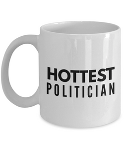 Hottest Politician - Birthday Retirement or Thank you Gift Idea -   11oz Coffee Mug - Ribbon Canyon