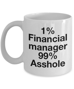 1% Financial Manager 99% Asshole, 11oz Coffee Mug  Dad Mom Inspired Gift - Ribbon Canyon