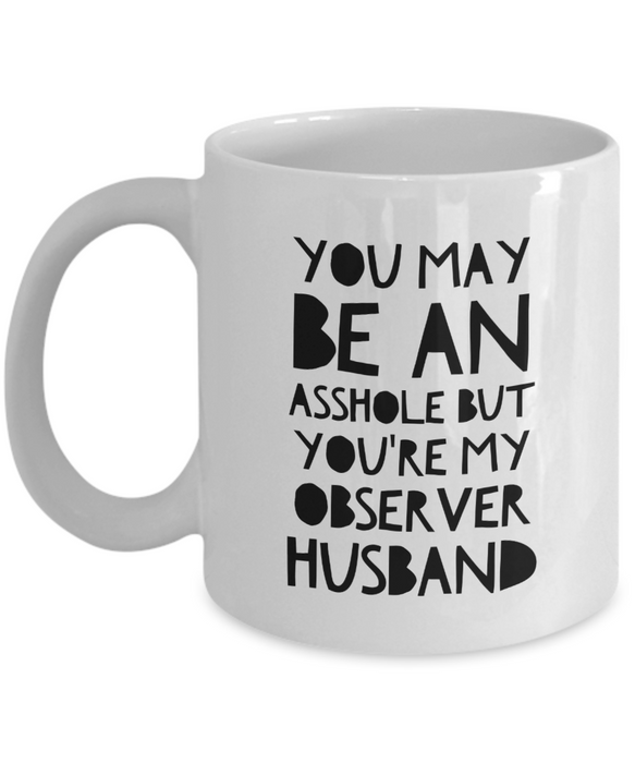 You May Be An Asshole But You'Re My Observer Husband Gag Gift for Coworker Boss Retirement or Birthday - Ribbon Canyon