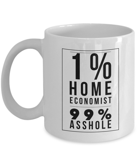 1% Home Economist 99% Asshole, 11oz Coffee Mug  Dad Mom Inspired Gift - Ribbon Canyon