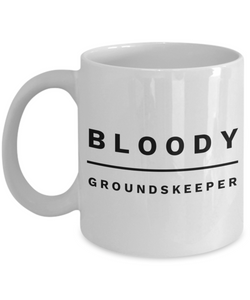 Bloody Groundskeeper, 11oz Coffee Mug Gag Gift for Coworker Boss Retirement or Birthday - Ribbon Canyon