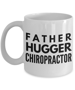 Funny Mug Father Hugger Chiropractor   11oz Coffee Mug Gag Gift for Coworker Boss Retirement - Ribbon Canyon