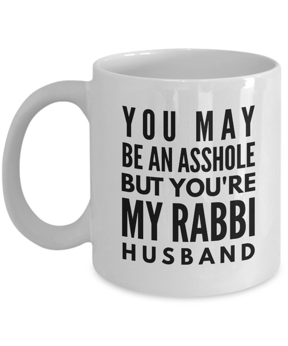 You May Be An Asshole But You'Re My Rabbi Husband, 11oz Coffee Mug  Dad Mom Inspired Gift - Ribbon Canyon