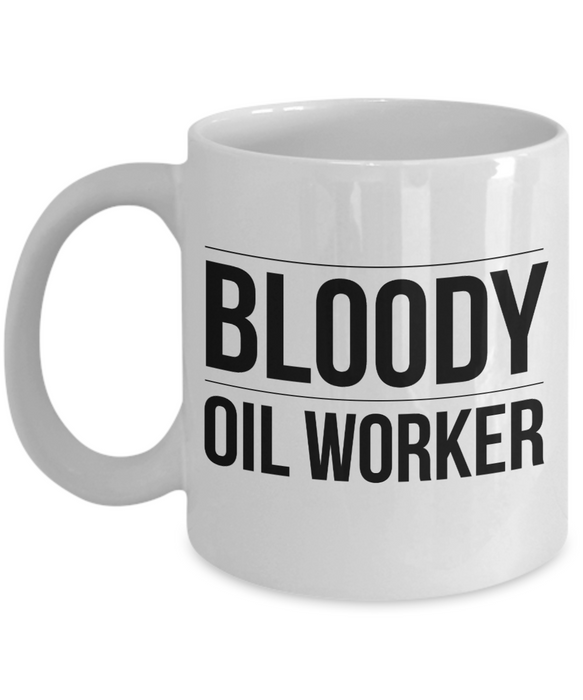 Bloody Oil Worker, 11oz Coffee Mug  Dad Mom Inspired Gift - Ribbon Canyon