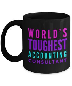 """ World's Toughest Accounting Consultant "" Novelty Gifts Boss Leaving Retirement Coworker Gift -   11oz Black Mug - Ribbon Canyon"
