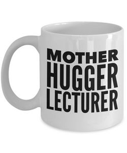 Mother Hugger Lecturer, 11oz Coffee Mug  Dad Mom Inspired Gift - Ribbon Canyon