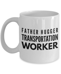 Father Hugger Transportation Worker, 11oz Coffee Mug Best Inspirational Gifts - Ribbon Canyon