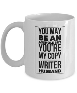 You May Be An Asshole But You'Re My Copy Writer Husband, 11oz Coffee Mug Gag Gift for Coworker Boss Retirement or Birthday - Ribbon Canyon