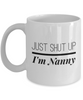 Funny Nanny 11Oz Coffee Mug , Just Shut Up I'm Nanny for Dad, Grandpa, Husband From Son, Daughter, Wife for Coffee & Tea Lovers - Ribbon Canyon