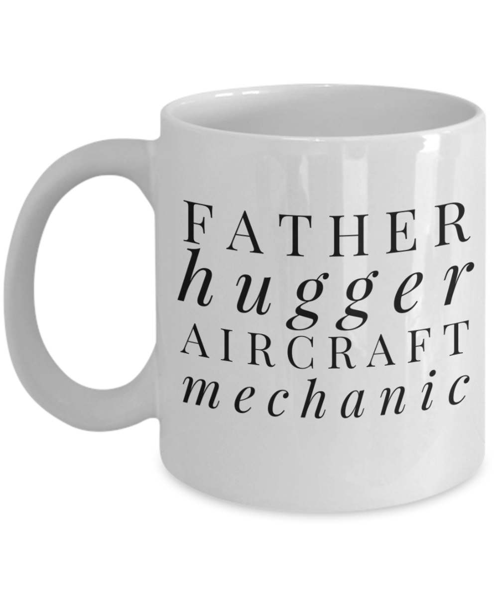 Father Hugger Aircraft Mechanic, 11oz Coffee Mug  Dad Mom Inspired Gift - Ribbon Canyon