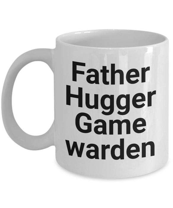 Funny Mug Father Hugger Game Warden   11oz Coffee Mug Gag Gift for Coworker Boss Retirement - Ribbon Canyon