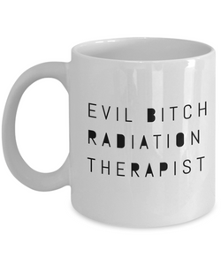 Evil Bitch Radiation Therapist, 11Oz Coffee Mug Best Inspirational Gifts and Sarcasm Perfect Birthday Gifts for Men or Women / Birthday / Christmas Present - Ribbon Canyon