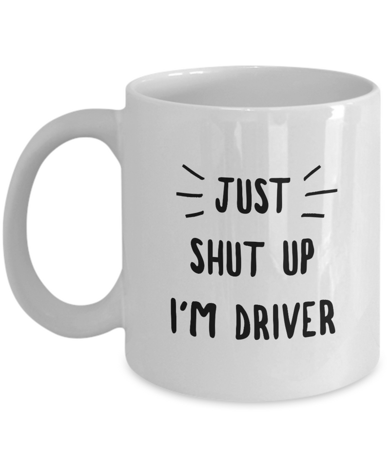 Funny Mug Just Shut Up I'm Driver 11Oz Coffee Mug Funny Christmas Gift for Dad, Grandpa, Husband From Son, Daughter, Wife for Coffee & Tea Lovers Birthday Gift Ceramic - Ribbon Canyon
