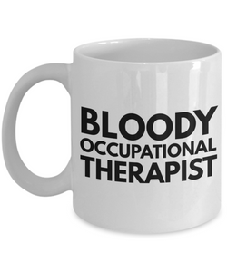 Bloody Occupational Therapist, 11oz Coffee Mug  Dad Mom Inspired Gift - Ribbon Canyon