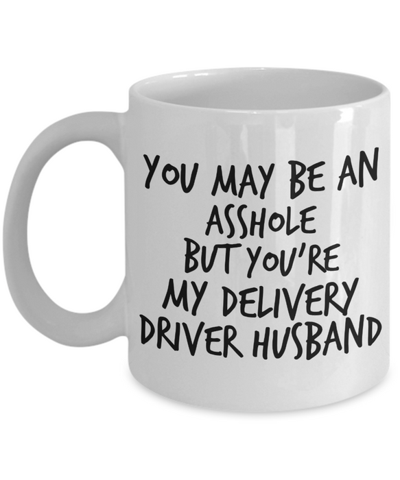 You May Be An Asshole But You'Re My Delivery Driver Husband, 11oz Coffee Mug Gag Gift for Coworker Boss Retirement or Birthday - Ribbon Canyon