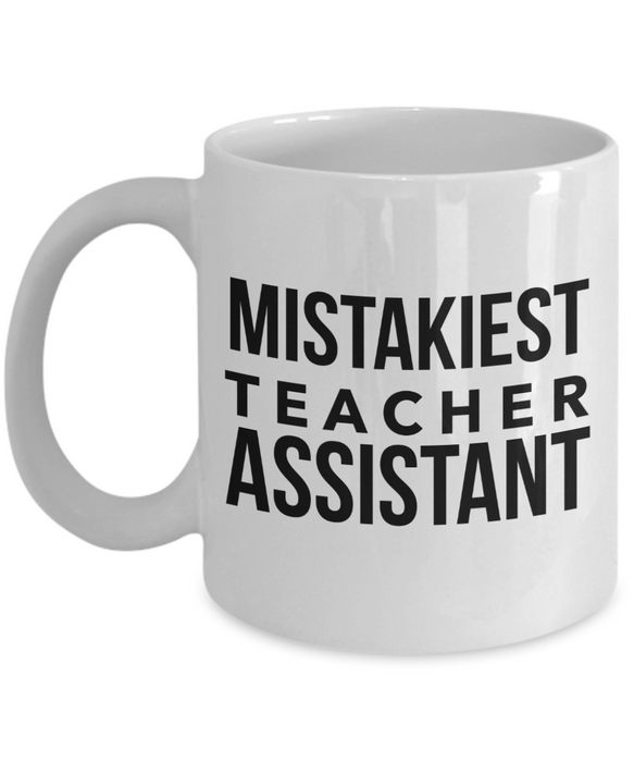 Mistakiest Teacher Assistant  11oz Coffee Mug Best Inspirational Gifts - Ribbon Canyon