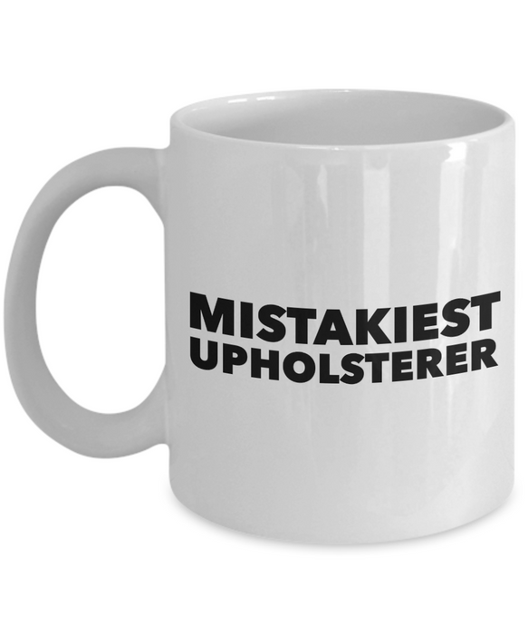 Mistakiest Upholsterer, 11oz Coffee Mug  Dad Mom Inspired Gift - Ribbon Canyon