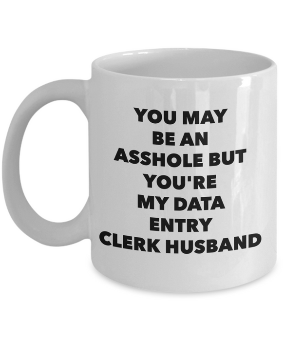 Funny Mug You May Be An Asshole But You'Re My Data Entry Clerk Husband   11oz Coffee Mug Gag Gift for Coworker Boss Retirement - Ribbon Canyon