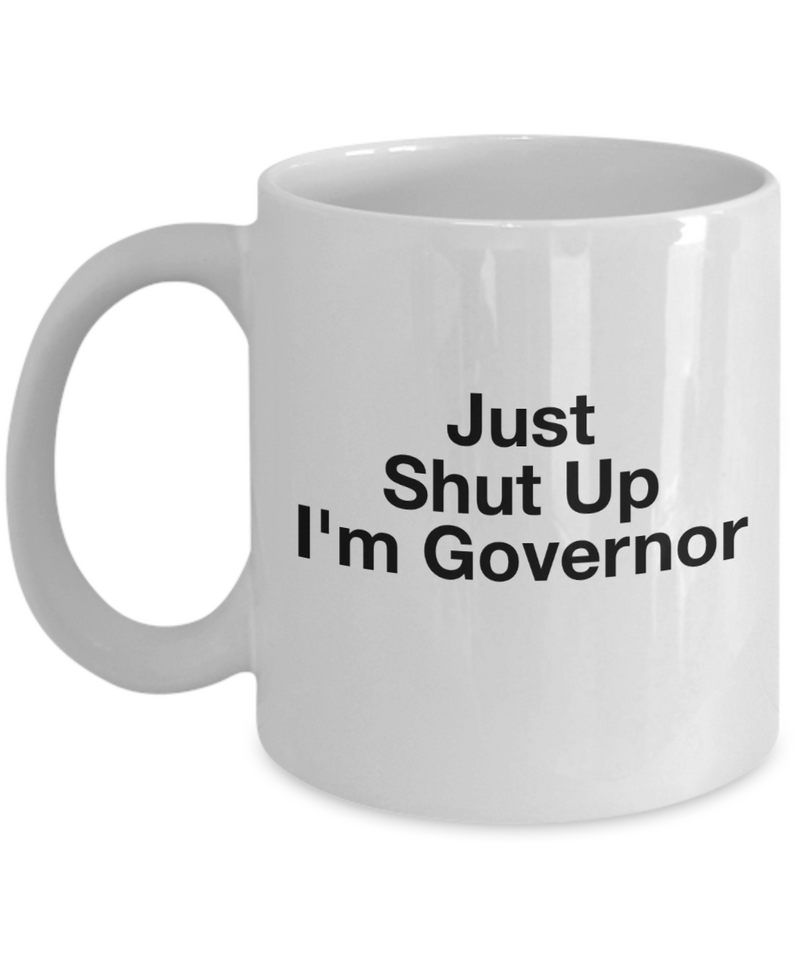 Just Shut Up I'm Governor, 11Oz Coffee Mug Unique Gift Idea for Him, Her, Mom, Dad - Perfect Birthday Gifts for Men or Women / Birthday / Christmas Present - Ribbon Canyon