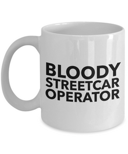 Funny Mug Bloody Streetcar Operator   11oz Coffee Mug Gag Gift for Coworker Boss Retirement - Ribbon Canyon