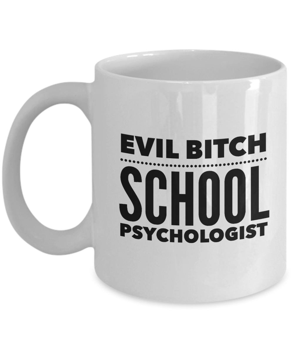 Funny School Psychologist 11Oz Coffee Mug , Evil Bitch School Psychologist for Dad, Grandpa, Husband From Son, Daughter, Wife for Coffee & Tea Lovers - Ribbon Canyon