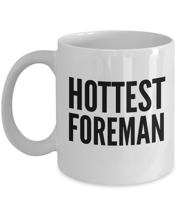 Hottest Foreman - Birthday Retirement or Thank you Gift Idea -   11oz Coffee Mug - Ribbon Canyon