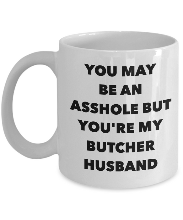 You May Be An Asshole But You'Re My Butcher Husband, 11oz Coffee Mug Gag Gift for Coworker Boss Retirement or Birthday - Ribbon Canyon