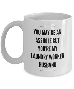 You May Be An Asshole But You'Re My Laundry Worker Husband Gag Gift for Coworker Boss Retirement or Birthday - Ribbon Canyon
