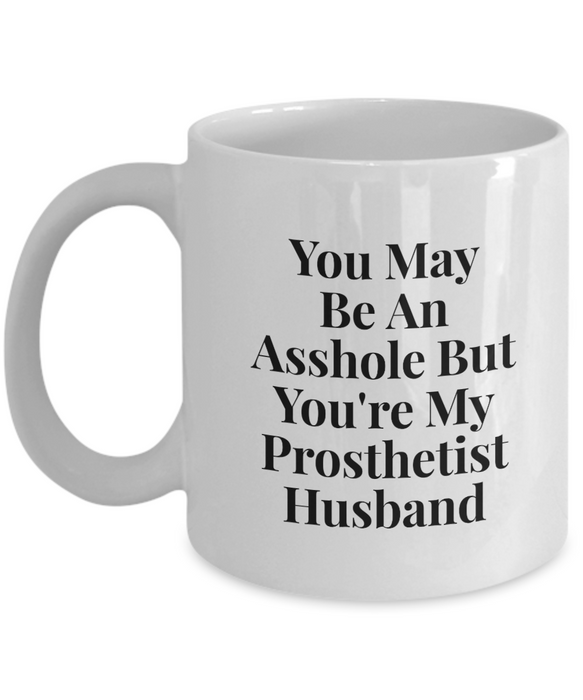 Funny Mug You May Be An Asshole But You'Re My Prosthetist Husband   11oz Coffee Mug Gag Gift for Coworker Boss Retirement - Ribbon Canyon