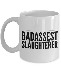 Badassest Slaughterer, 11oz Coffee Mug Gag Gift for Coworker Boss Retirement or Birthday - Ribbon Canyon