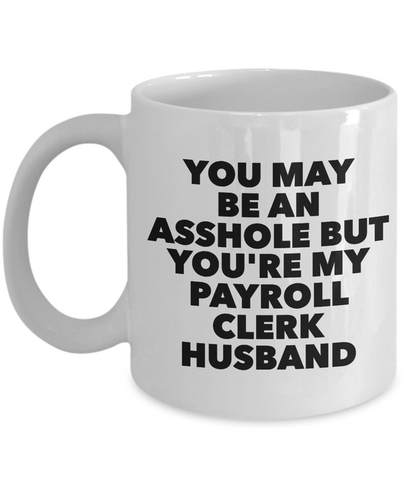 You May Be An Asshole But You'Re My Payroll Clerk Husband, 11oz Coffee Mug  Dad Mom Inspired Gift - Ribbon Canyon
