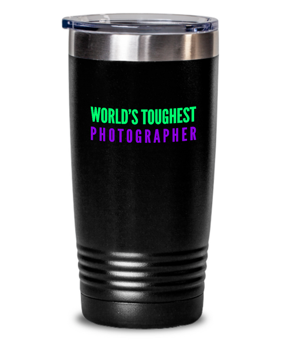 World's Toughest Photographer Inspiration Quote 20oz. Stainless Tumblers - Ribbon Canyon