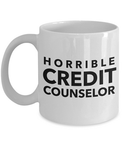 Horrible Credit Counselor, 11oz Coffee Mug  Dad Mom Inspired Gift - Ribbon Canyon