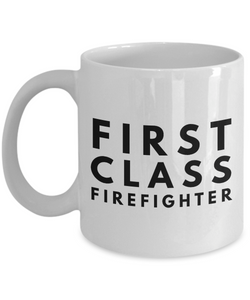 First Class Firefighter - Birthday Retirement or Thank you Gift Idea -   11oz Coffee Mug - Ribbon Canyon