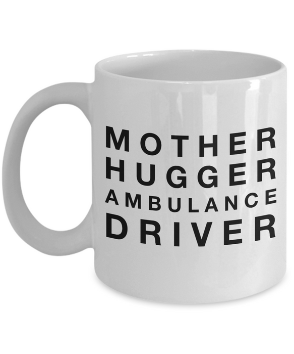 Mother Hugger Ambulance Driver, 11oz Coffee Mug  Dad Mom Inspired Gift - Ribbon Canyon