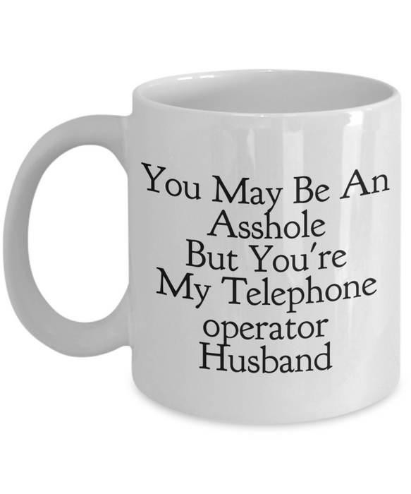 You May Be An Asshole But You'Re My Telephone Operator Husband, 11oz Coffee Mug Best Inspirational Gifts - Ribbon Canyon