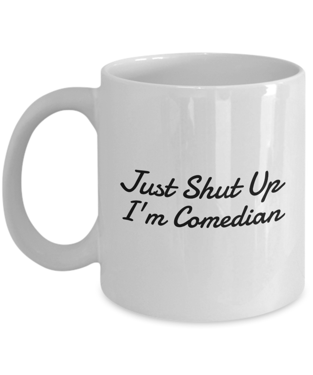 Funny Comedian Quote 11Oz Coffee Mug , Just Shut Up I'm Comedian for Dad, Grandpa, Husband From Son, Daughter, Wife for Coffee & Tea Lovers - Ribbon Canyon