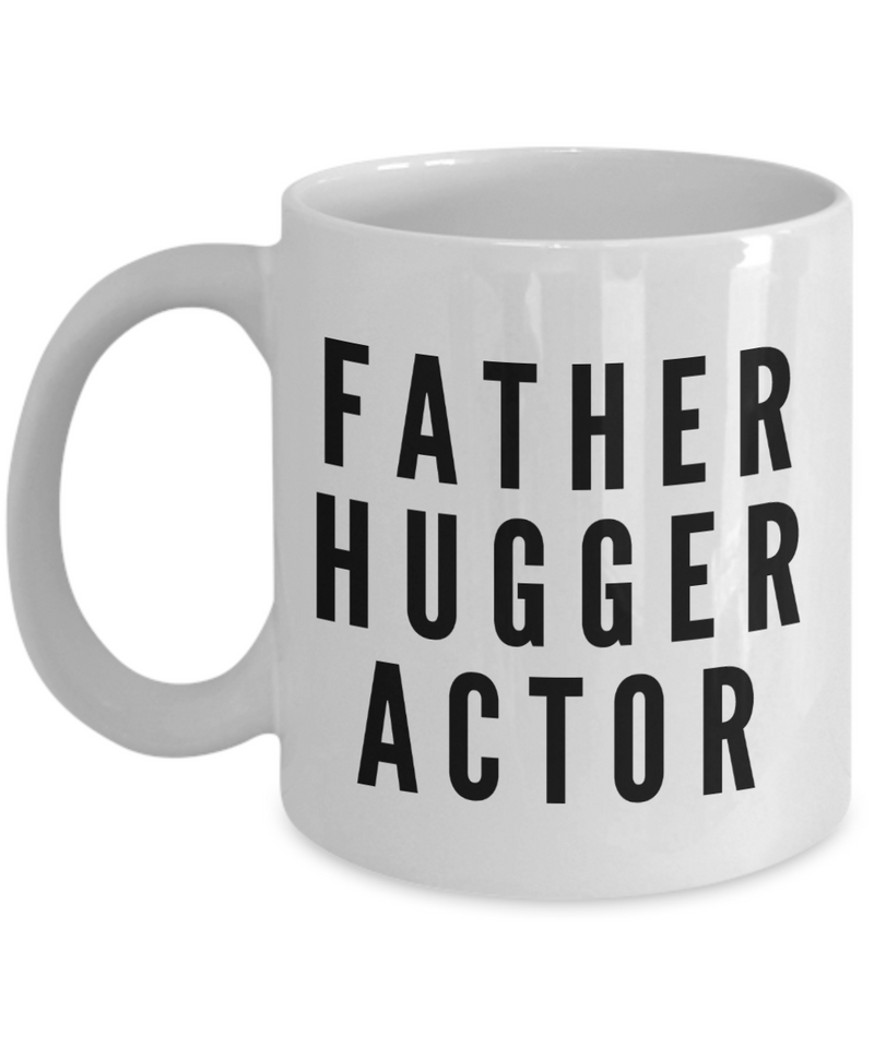 Funny Mug Father Hugger Actor   11oz Coffee Mug Gag Gift for Coworker Boss Retirement - Ribbon Canyon