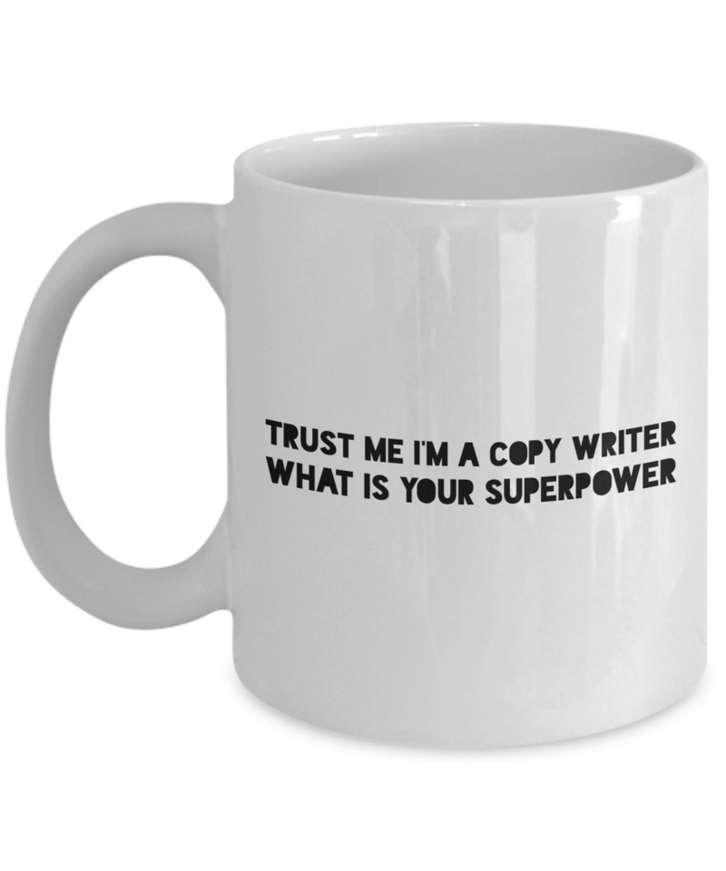 Trust Me I'm a Copy Writer What Is Your Superpower, 11Oz Coffee Mug Unique Gift Idea for Him, Her, Mom, Dad - Perfect Birthday Gifts for Men or Women / Birthday / Christmas Present - Ribbon Canyon