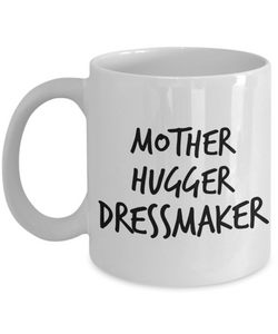 Mother Hugger Dressmaker  11oz Coffee Mug Best Inspirational Gifts - Ribbon Canyon