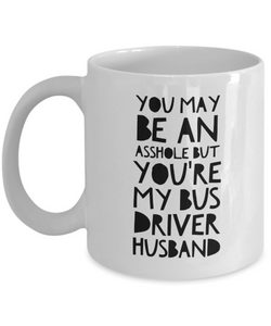 You May Be An Asshole But You'Re My Bus Driver Husband, 11oz Coffee Mug Gag Gift for Coworker Boss Retirement or Birthday - Ribbon Canyon