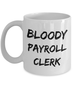 Funny Mug Bloody Payroll Clerk   11oz Coffee Mug Gag Gift for Coworker Boss Retirement - Ribbon Canyon