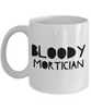 Bloody Mortician  11oz Coffee Mug Best Inspirational Gifts - Ribbon Canyon