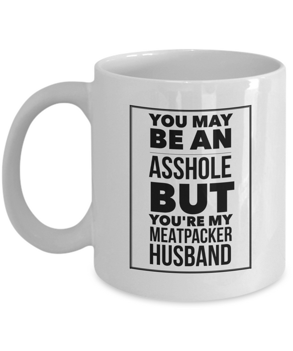 You May Be An Asshole But You'Re My Meatpacker Husband, 11oz Coffee Mug  Dad Mom Inspired Gift - Ribbon Canyon