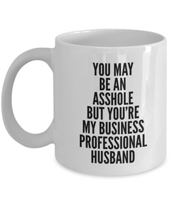 You May Be An Asshole But You'Re My Business Professional Husband, 11oz Coffee Mug Best Inspirational Gifts - Ribbon Canyon