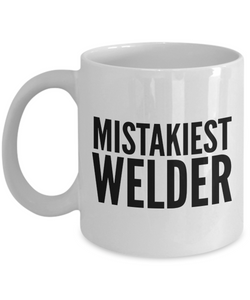 Mistakiest Welder, 11oz Coffee Mug  Dad Mom Inspired Gift - Ribbon Canyon