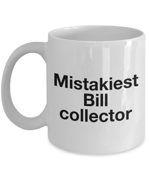Mistakiest Bill Collector, 11oz Coffee Mug Gag Gift for Coworker Boss Retirement or Birthday - Ribbon Canyon